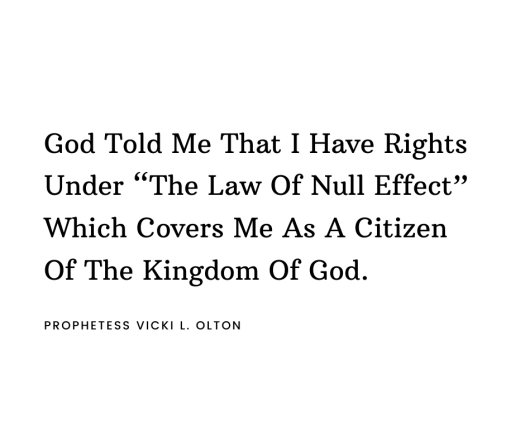 "God Told Me That I Have Rights Under ""The Law Of Null Effect"" Which Covers Me As A Citizen of The Kingdom of God.-1.png"